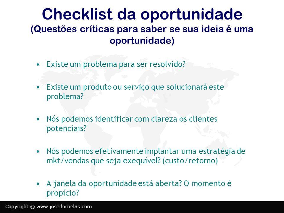 Copyright © www.josedornelas.com Checklist da oportunidade (Questões críticas para saber se sua ideia é uma oportunidade) Existe um problema para ser