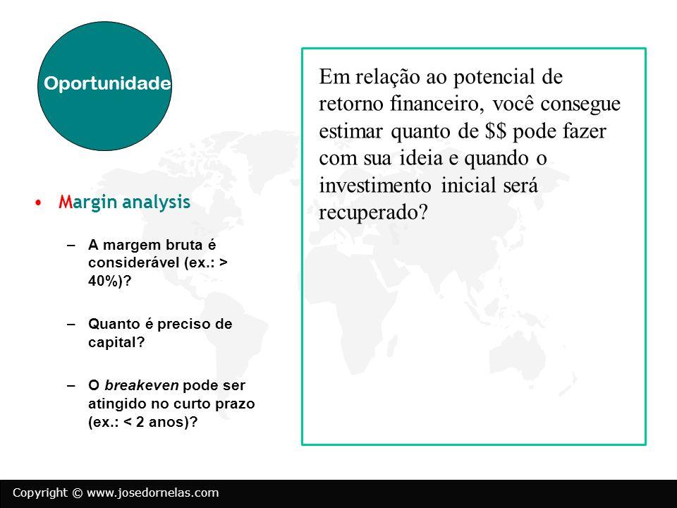Copyright © www.josedornelas.com Margin analysis –A margem bruta é considerável (ex.: > 40%)? –Quanto é preciso de capital? –O breakeven pode ser atin
