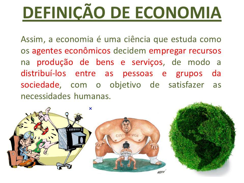 Assim, a economia é uma ciência que estuda como os agentes econômicos decidem empregar recursos na produção de bens e serviços, de modo a distribuí-los entre as pessoas e grupos da sociedade, com o objetivo de satisfazer as necessidades humanas.
