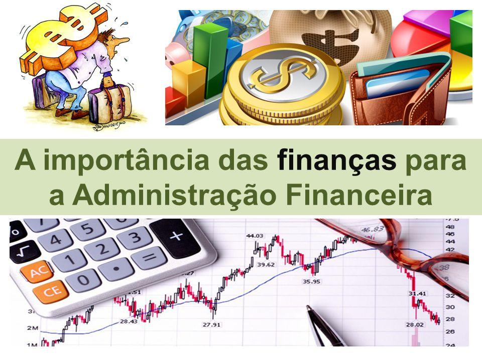 A importância das finanças para a Administração Financeira