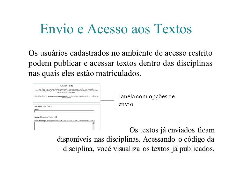 Envio e Acesso aos Textos Os usuários cadastrados no ambiente de acesso restrito podem publicar e acessar textos dentro das disciplinas nas quais eles