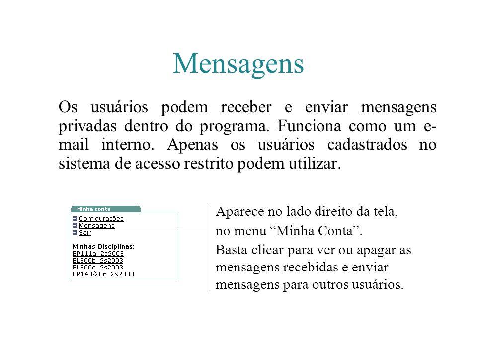 Mensagens Os usuários podem receber e enviar mensagens privadas dentro do programa. Funciona como um e- mail interno. Apenas os usuários cadastrados n