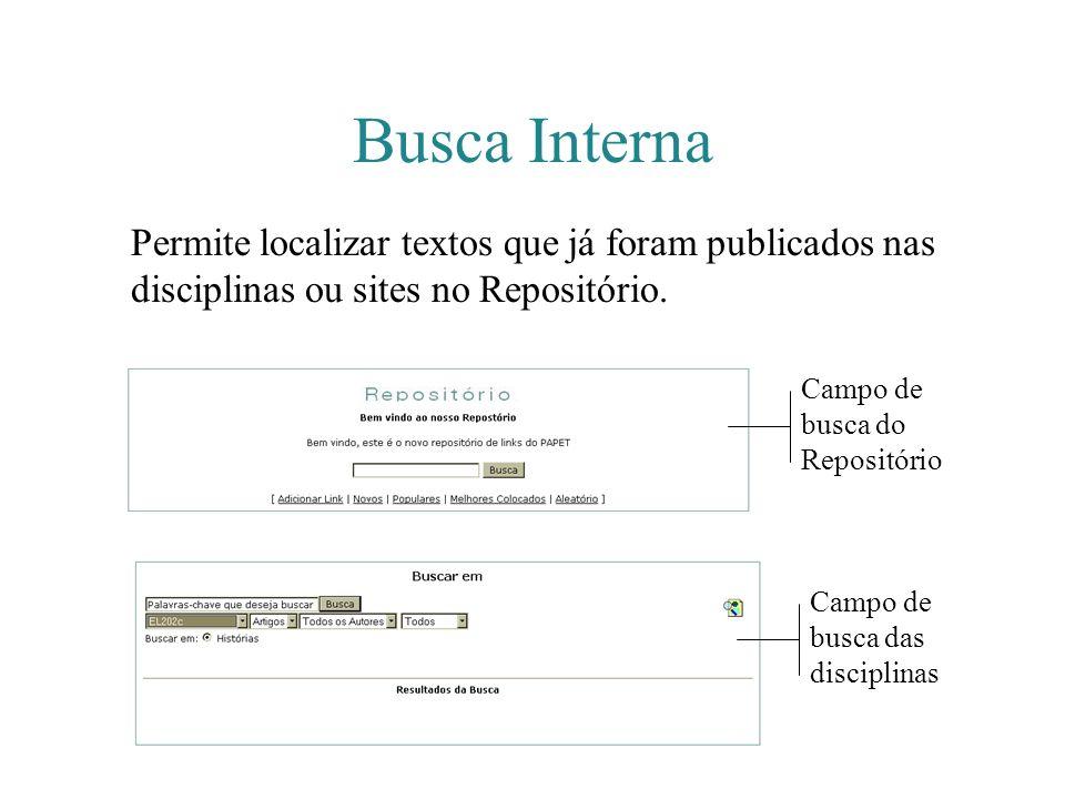 Busca Interna Permite localizar textos que já foram publicados nas disciplinas ou sites no Repositório. Campo de busca do Repositório Campo de busca d