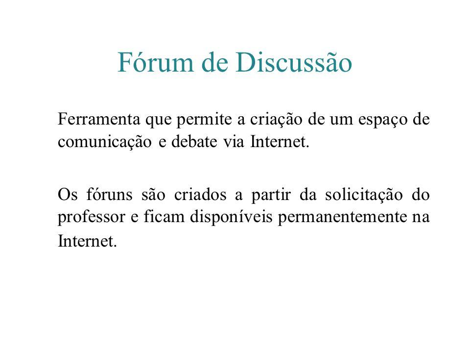 Fórum de Discussão Ferramenta que permite a criação de um espaço de comunicação e debate via Internet. Os fóruns são criados a partir da solicitação d