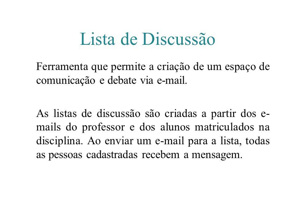 Lista de Discussão Ferramenta que permite a criação de um espaço de comunicação e debate via e-mail. As listas de discussão são criadas a partir dos e