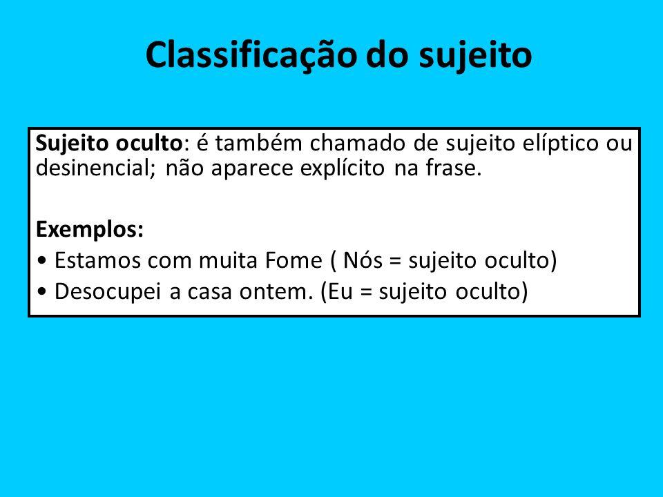 Classificação do sujeito Sujeito oculto: é também chamado de sujeito elíptico ou desinencial; não aparece explícito na frase. Exemplos: Estamos com mu