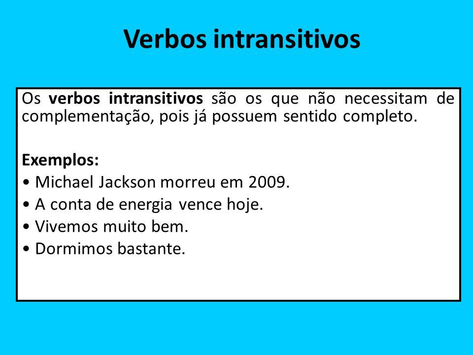 Verbos intransitivos Os verbos intransitivos são os que não necessitam de complementação, pois já possuem sentido completo. Exemplos: Michael Jackson