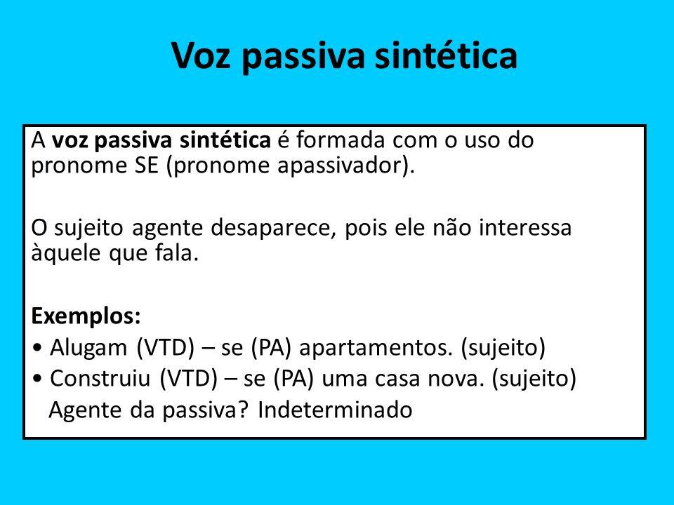 Voz passiva sintética A voz passiva sintética é formada com o uso do pronome SE (pronome apassivador). O sujeito agente desaparece, pois ele não inter
