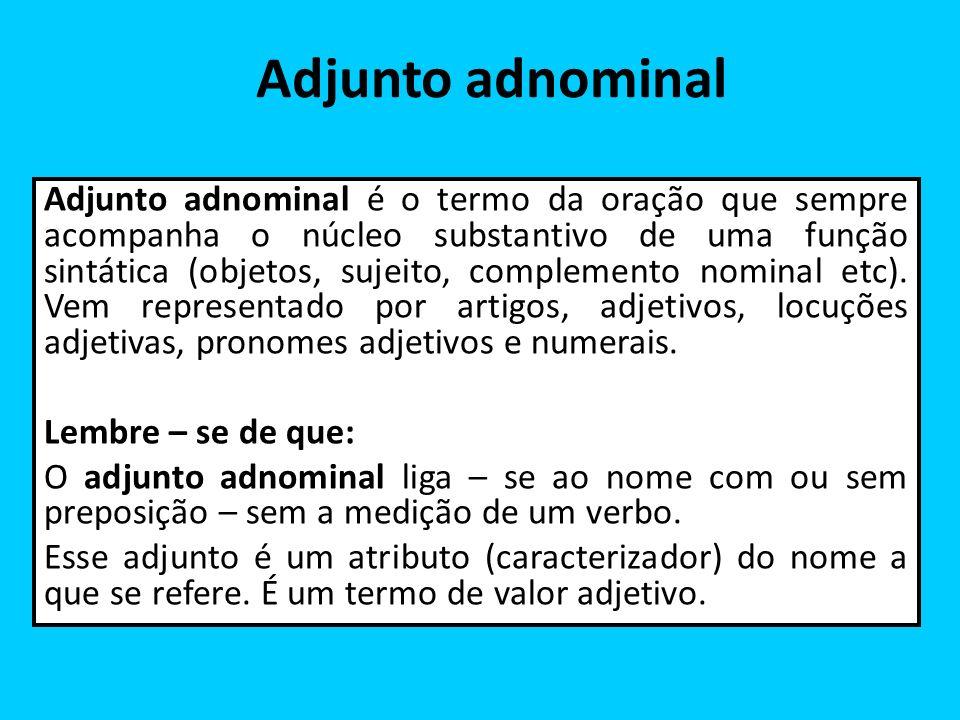 Adjunto adnominal Adjunto adnominal é o termo da oração que sempre acompanha o núcleo substantivo de uma função sintática (objetos, sujeito, complemen