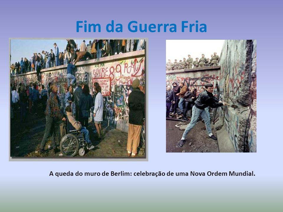 Fim da Guerra Fria A queda do muro de Berlim: celebração de uma Nova Ordem Mundial.