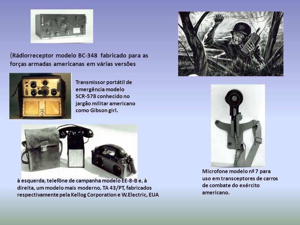 ( Rádiorreceptor modelo BC-348 fabricado para as forças armadas americanas em várias versões Transmissor portátil de emergência modelo SCR-578 conhecido no jargão militar americano como Gibson girl.