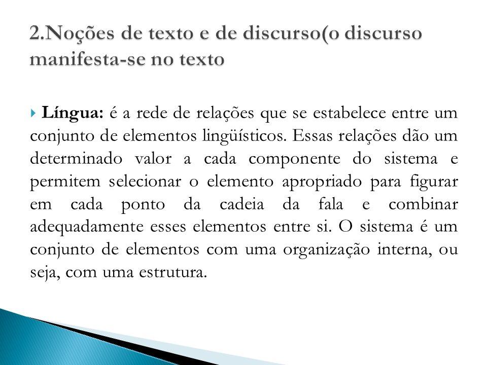 Língua: é a rede de relações que se estabelece entre um conjunto de elementos lingüísticos. Essas relações dão um determinado valor a cada componente