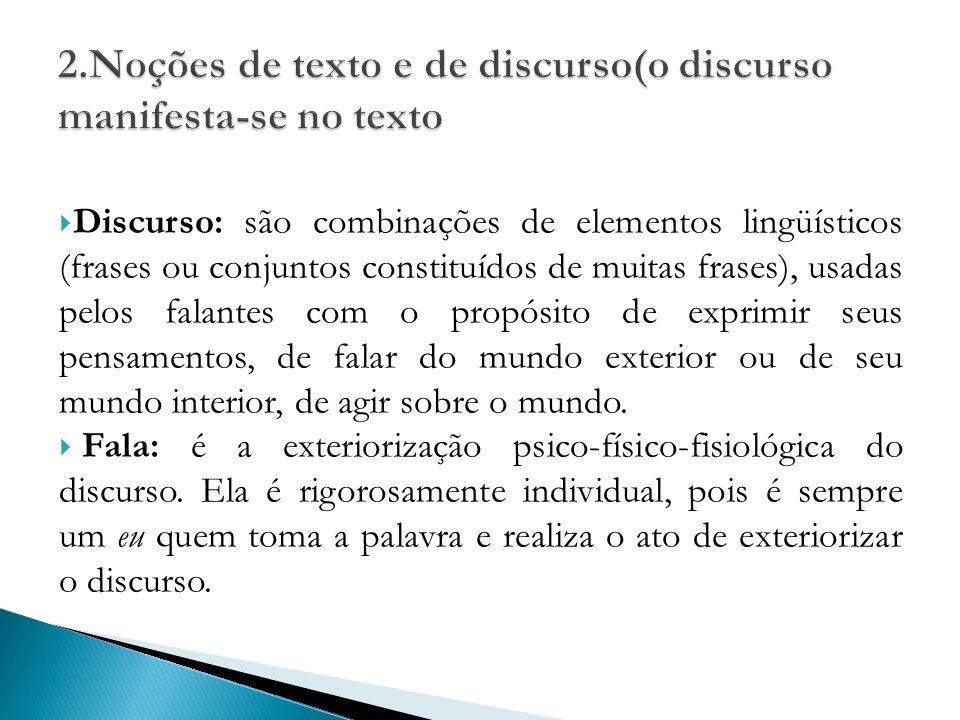 Discurso: são combinações de elementos lingüísticos (frases ou conjuntos constituídos de muitas frases), usadas pelos falantes com o propósito de expr