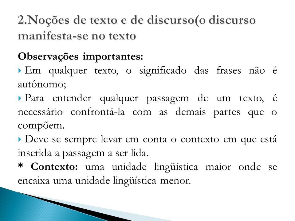 Observações importantes: Em qualquer texto, o significado das frases não é autônomo; Para entender qualquer passagem de um texto, é necessário confrontá-la com as demais partes que o compõem.