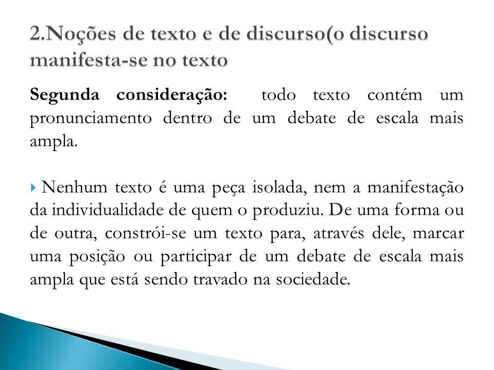 Segunda consideração: todo texto contém um pronunciamento dentro de um debate de escala mais ampla.