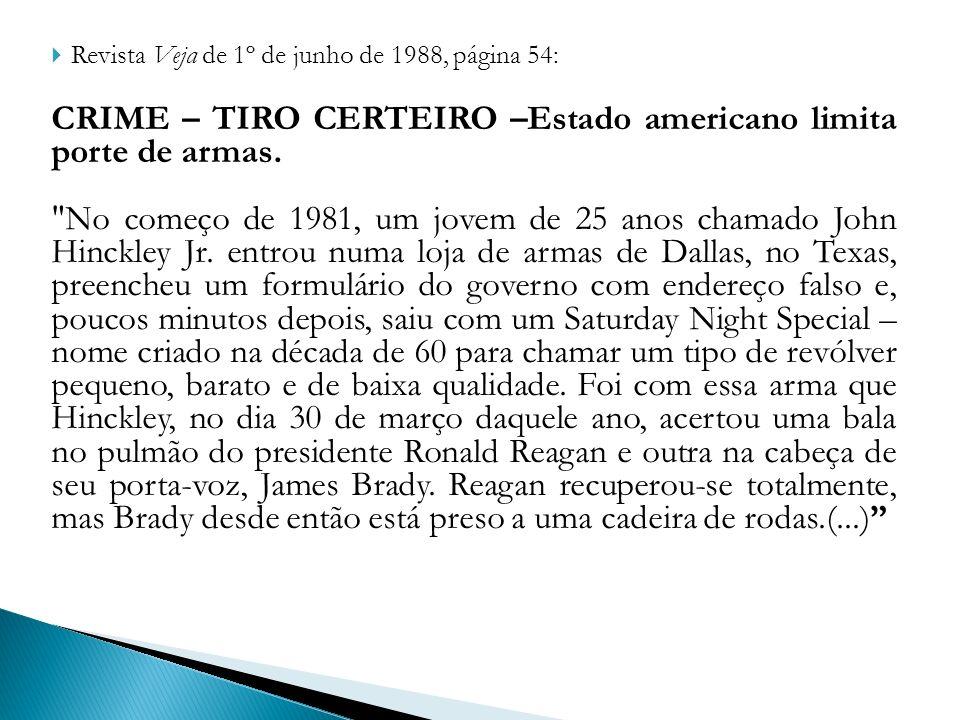 Revista Veja de 1º de junho de 1988, página 54: CRIME – TIRO CERTEIRO –Estado americano limita porte de armas.