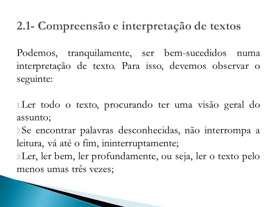 Podemos, tranquilamente, ser bem-sucedidos numa interpretação de texto. Para isso, devemos observar o seguinte: 1. Ler todo o texto, procurando ter um