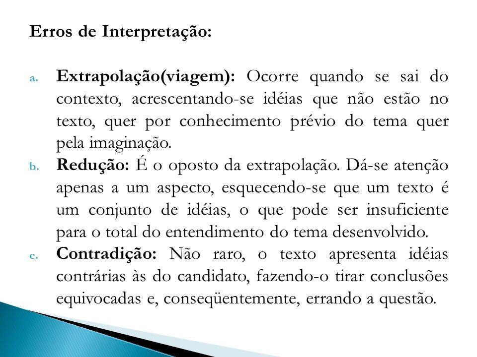 Erros de Interpretação: a. Extrapolação(viagem): Ocorre quando se sai do contexto, acrescentando-se idéias que não estão no texto, quer por conhecimen