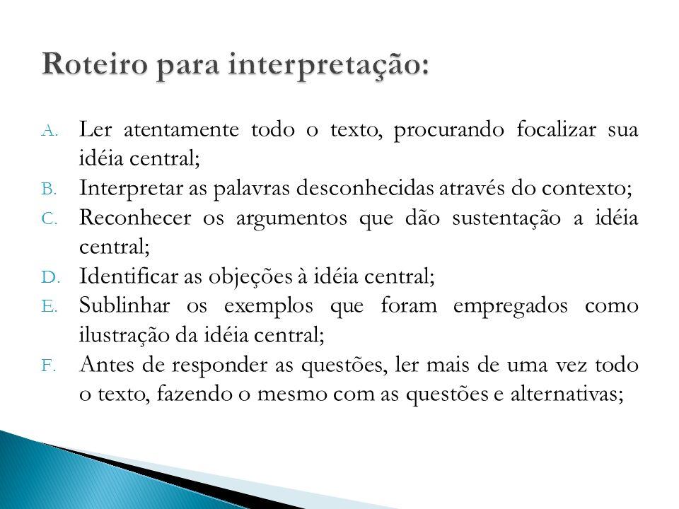 A. Ler atentamente todo o texto, procurando focalizar sua idéia central; B. Interpretar as palavras desconhecidas através do contexto; C. Reconhecer o