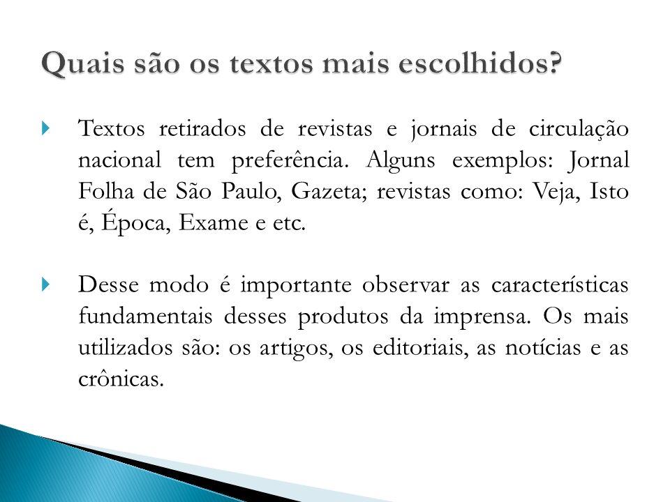 Textos retirados de revistas e jornais de circulação nacional tem preferência. Alguns exemplos: Jornal Folha de São Paulo, Gazeta; revistas como: Veja