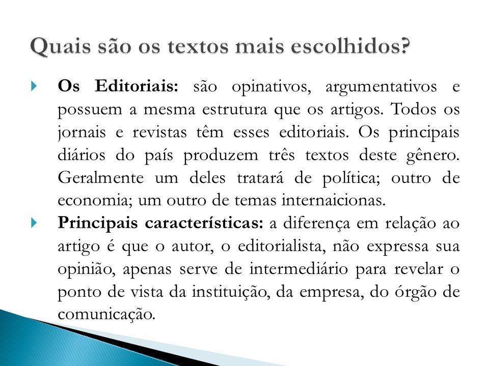 Os Editoriais: são opinativos, argumentativos e possuem a mesma estrutura que os artigos. Todos os jornais e revistas têm esses editoriais. Os princip