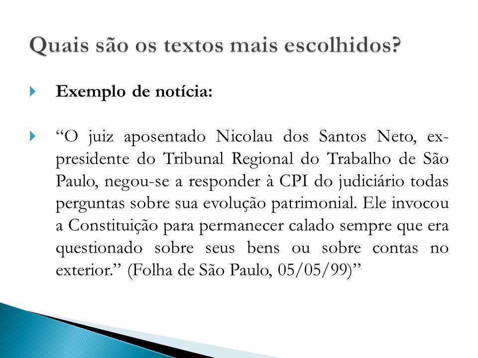 Exemplo de notícia: O juiz aposentado Nicolau dos Santos Neto, ex- presidente do Tribunal Regional do Trabalho de São Paulo, negou-se a responder à CPI do judiciário todas perguntas sobre sua evolução patrimonial.