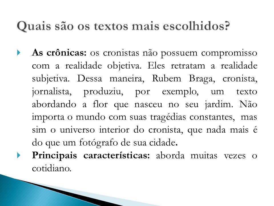 As crônicas: os cronistas não possuem compromisso com a realidade objetiva. Eles retratam a realidade subjetiva. Dessa maneira, Rubem Braga, cronista,