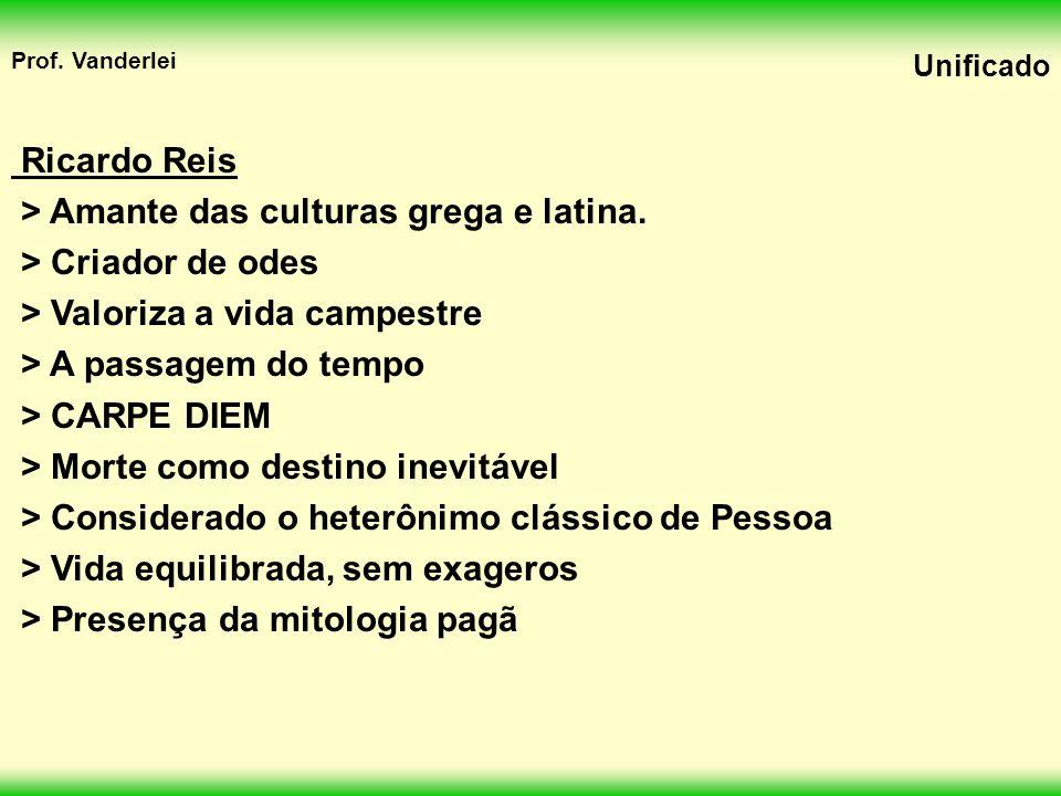 Prof.Vanderlei Unificado Ricardo Reis > Amante das culturas grega e latina.