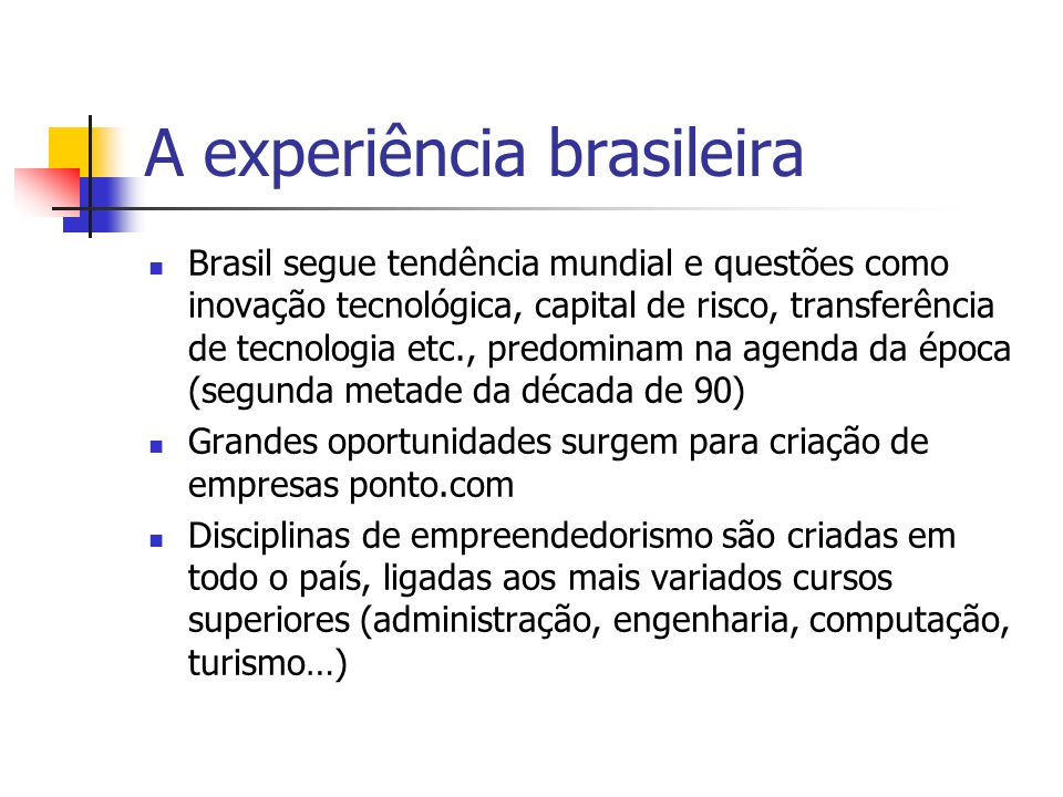 A experiência brasileira Brasil segue tendência mundial e questões como inovação tecnológica, capital de risco, transferência de tecnologia etc., pred