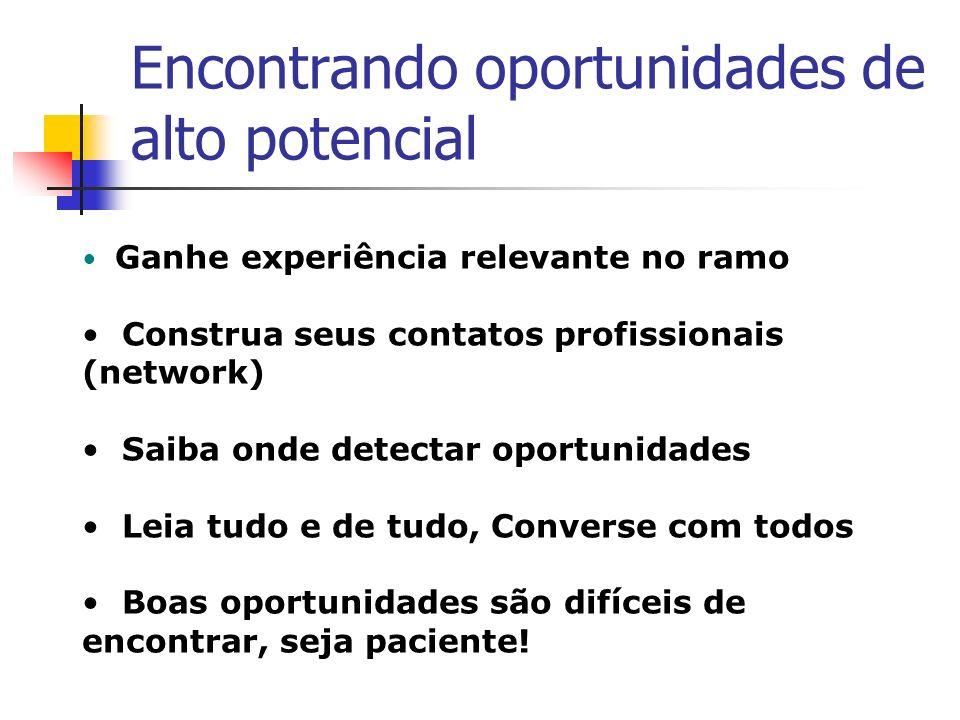 Encontrando oportunidades de alto potencial Ganhe experiência relevante no ramo Construa seus contatos profissionais (network) Saiba onde detectar opo