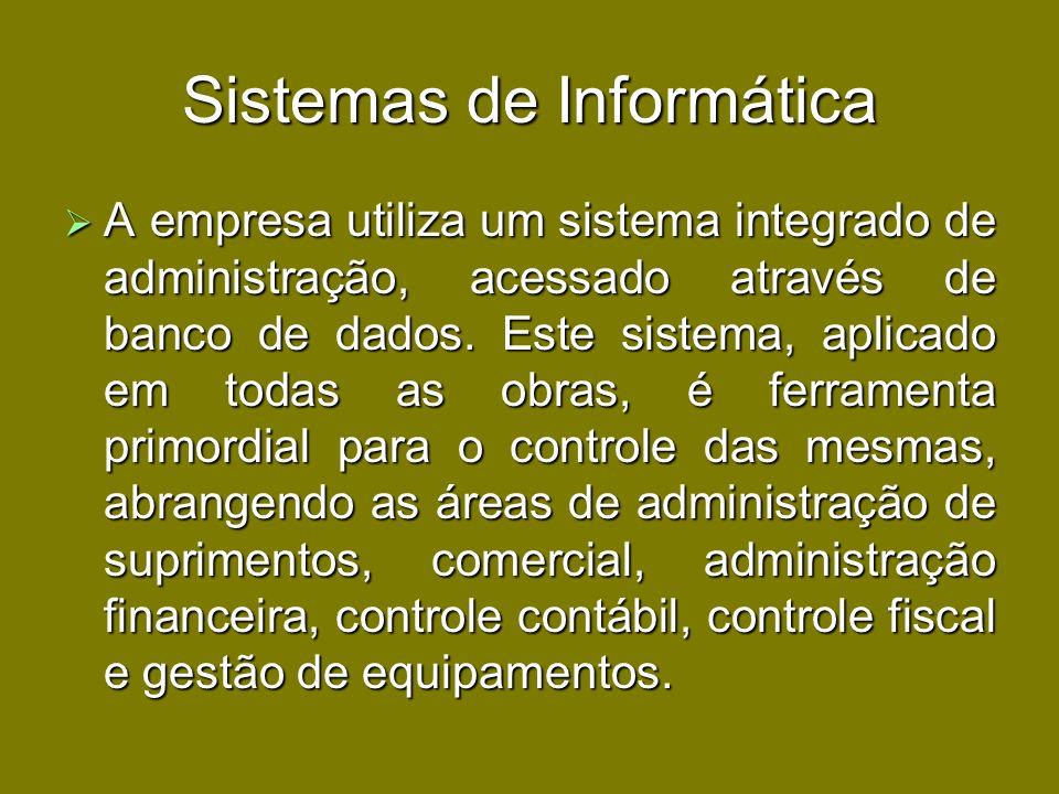 Sistemas de Informática A empresa utiliza um sistema integrado de administração, acessado através de banco de dados. Este sistema, aplicado em todas a