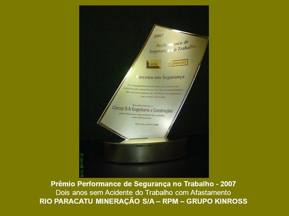 Prêmio Performance de Segurança no Trabalho - 2007 Dois anos sem Acidente do Trabalho com Afastamento RIO PARACATU MINERAÇÃO S/A – RPM – GRUPO KINROSS
