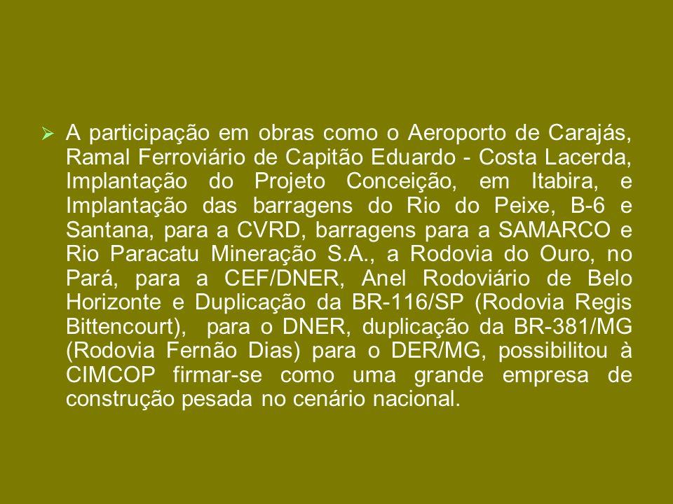 A participação em obras como o Aeroporto de Carajás, Ramal Ferroviário de Capitão Eduardo - Costa Lacerda, Implantação do Projeto Conceição, em Itabir