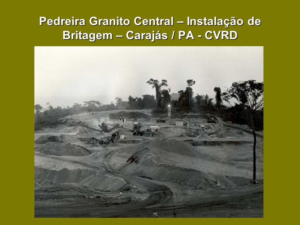 Pedreira Granito Central – Instalação de Britagem – Carajás / PA - CVRD
