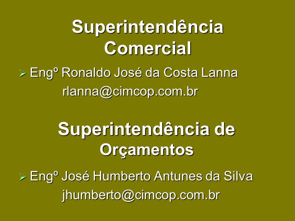Superintendência Comercial Engº Ronaldo José da Costa Lanna Engº Ronaldo José da Costa Lanna rlanna@cimcop.com.br rlanna@cimcop.com.br Superintendênci