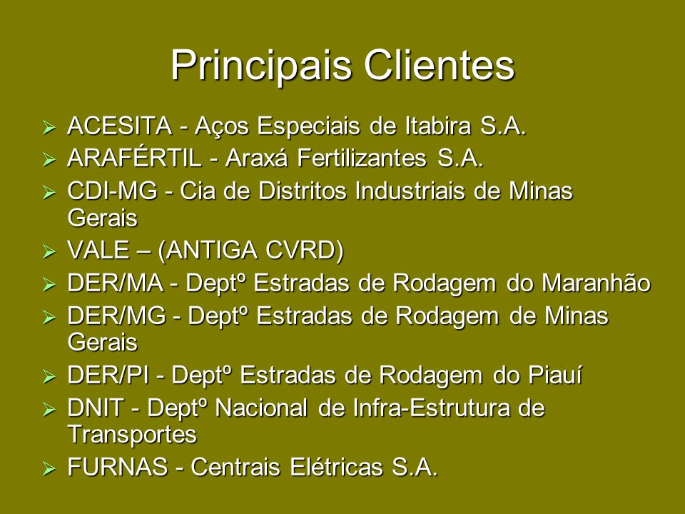Principais Clientes ACESITA - Aços Especiais de Itabira S.A. ACESITA - Aços Especiais de Itabira S.A. ARAFÉRTIL - Araxá Fertilizantes S.A. ARAFÉRTIL -