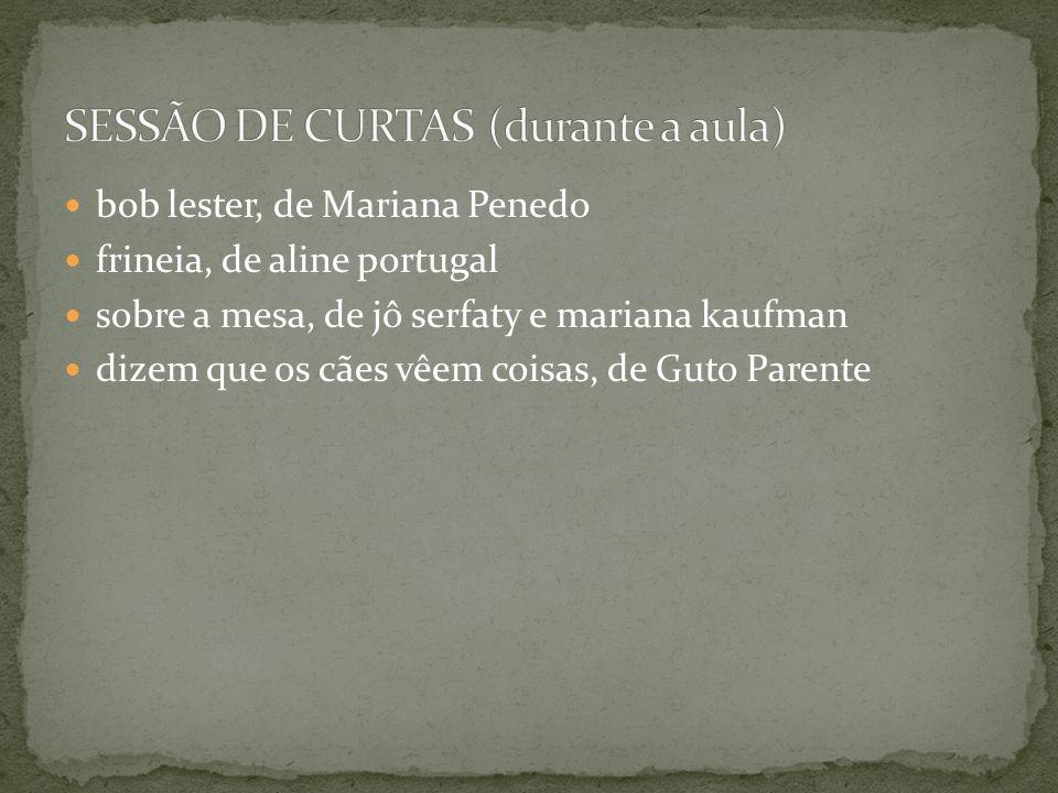 bob lester, de Mariana Penedo frineia, de aline portugal sobre a mesa, de jô serfaty e mariana kaufman dizem que os cães vêem coisas, de Guto Parente