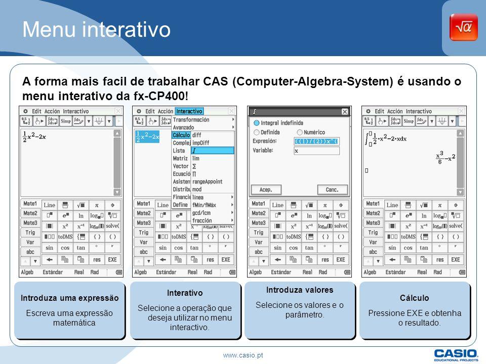 Menu interativo A forma mais facil de trabalhar CAS (Computer-Algebra-System) é usando o menu interativo da fx-CP400! Introduza uma expressão Escreva