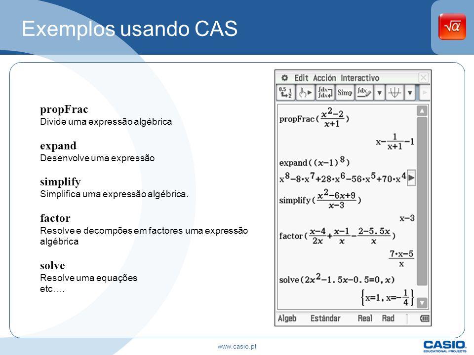 Exemplos usando CAS propFrac Divide uma expressão algébrica expand Desenvolve uma expressão simplify Simplifica uma expressão algébrica. factor Resolv