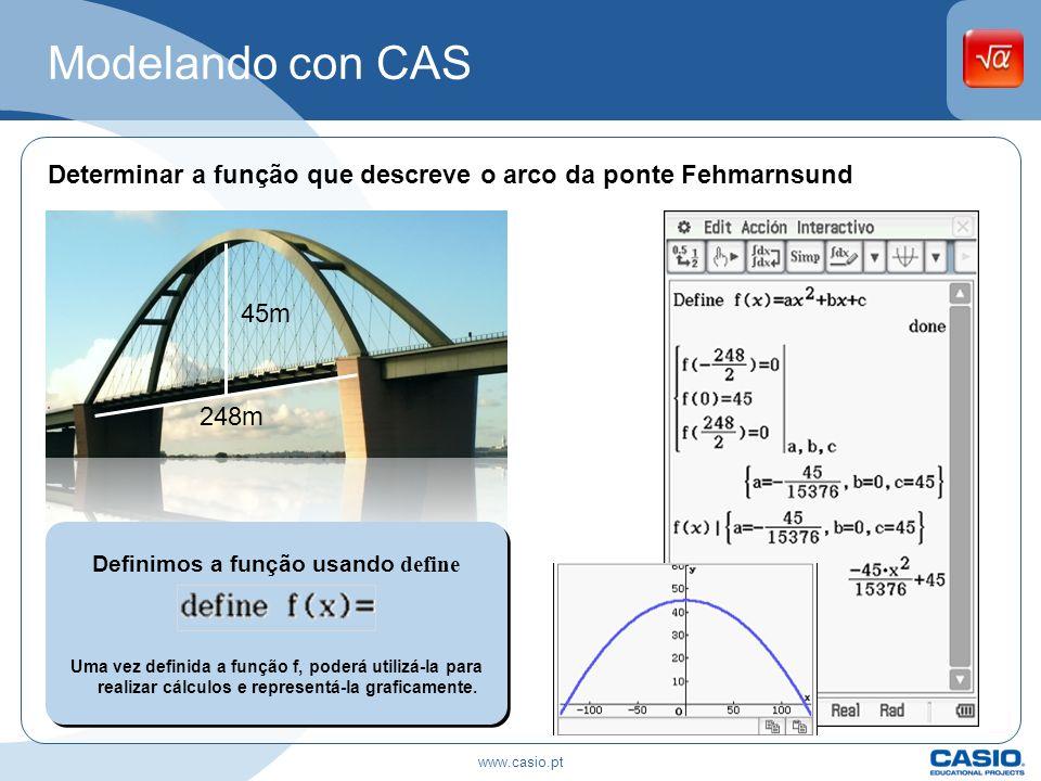 Modelando con CAS Determinar a função que descreve o arco da ponte Fehmarnsund 248m 45m Definimos a função usando define Uma vez definida a função f,