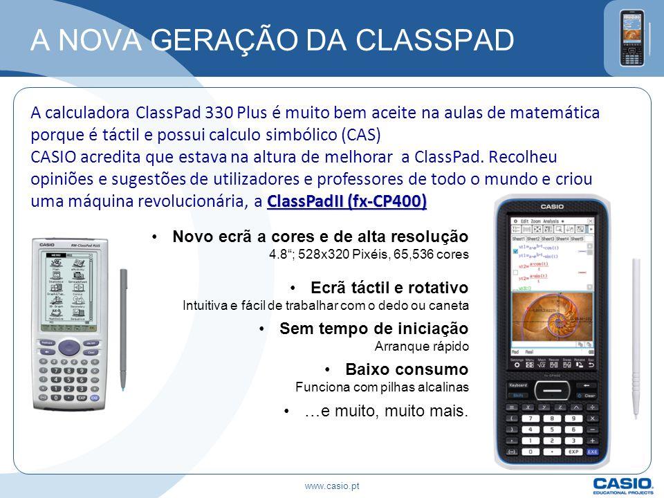 www.casio.pt A NOVA GERAÇÃO DA CLASSPAD A calculadora ClassPad 330 Plus é muito bem aceite na aulas de matemática porque é táctil e possui calculo sim