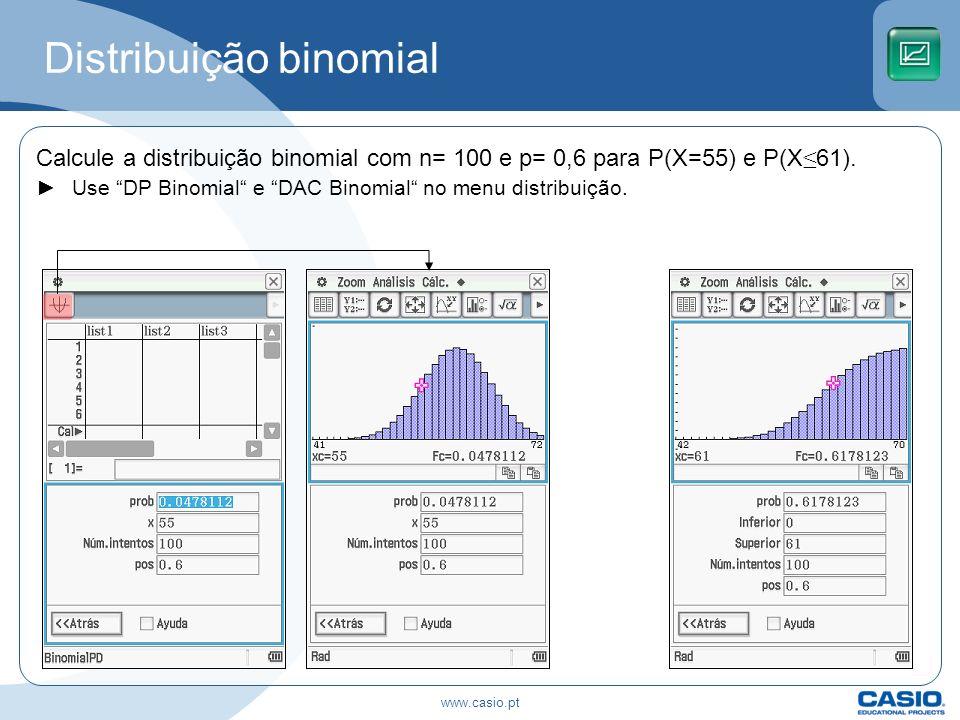 Distribuição binomial Calcule a distribuição binomial com n= 100 e p= 0,6 para P(X=55) e P(X61). Use DP Binomial e DAC Binomial no menu distribuição.