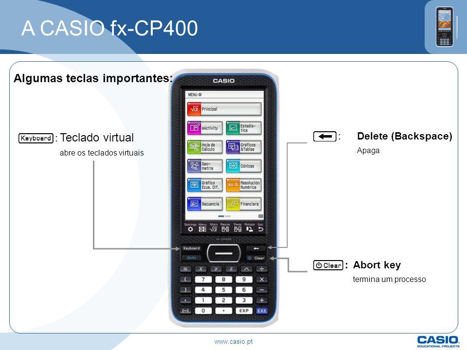 Algumas teclas importantes: c :Abort key termina um processo o :Delete (Backspace) Apaga k : Teclado virtual abre os teclados virtuais A CASIO fx-CP40