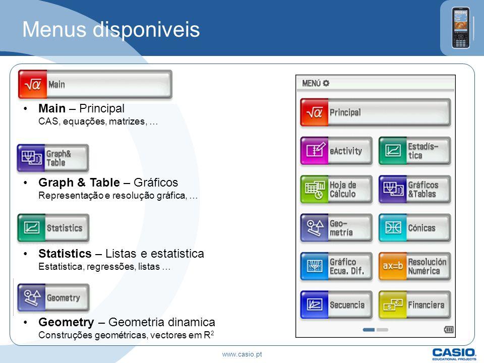 Menus disponiveis Main – Principal CAS, equações, matrizes, … Graph & Table – Gráficos Representação e resolução gráfica, … Statistics – Listas e esta