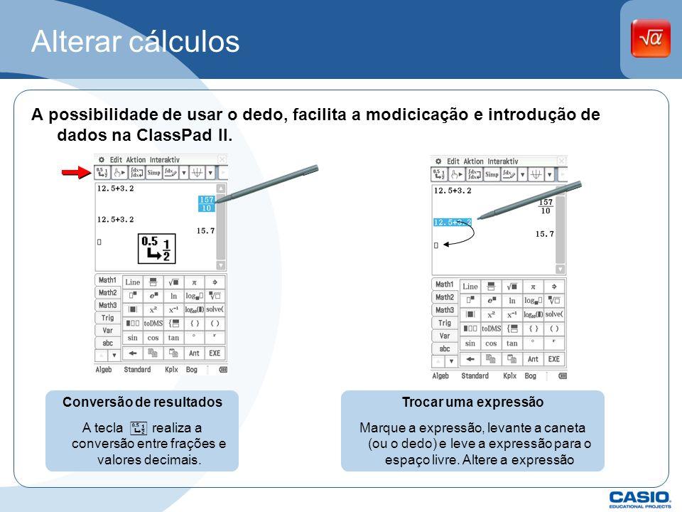 Alterar cálculos A possibilidade de usar o dedo, facilita a modicicação e introdução de dados na ClassPad II.. Conversão de resultados A tecla. realiz