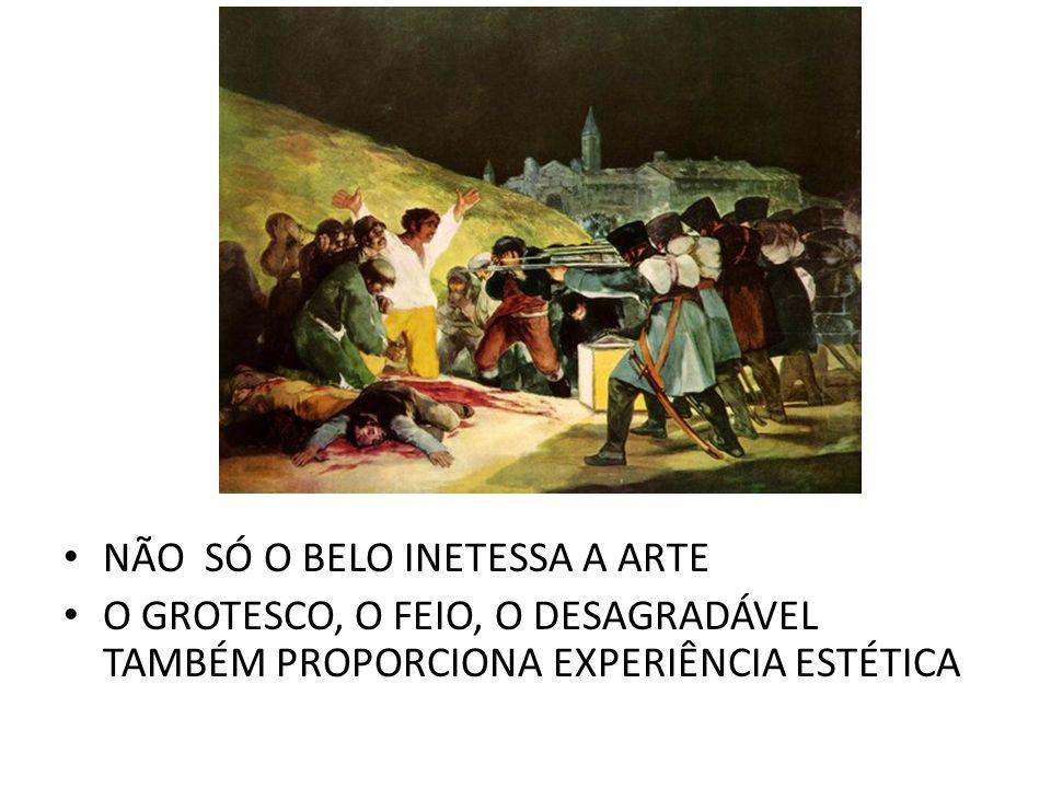NÃO SÓ O BELO INETESSA A ARTE O GROTESCO, O FEIO, O DESAGRADÁVEL TAMBÉM PROPORCIONA EXPERIÊNCIA ESTÉTICA