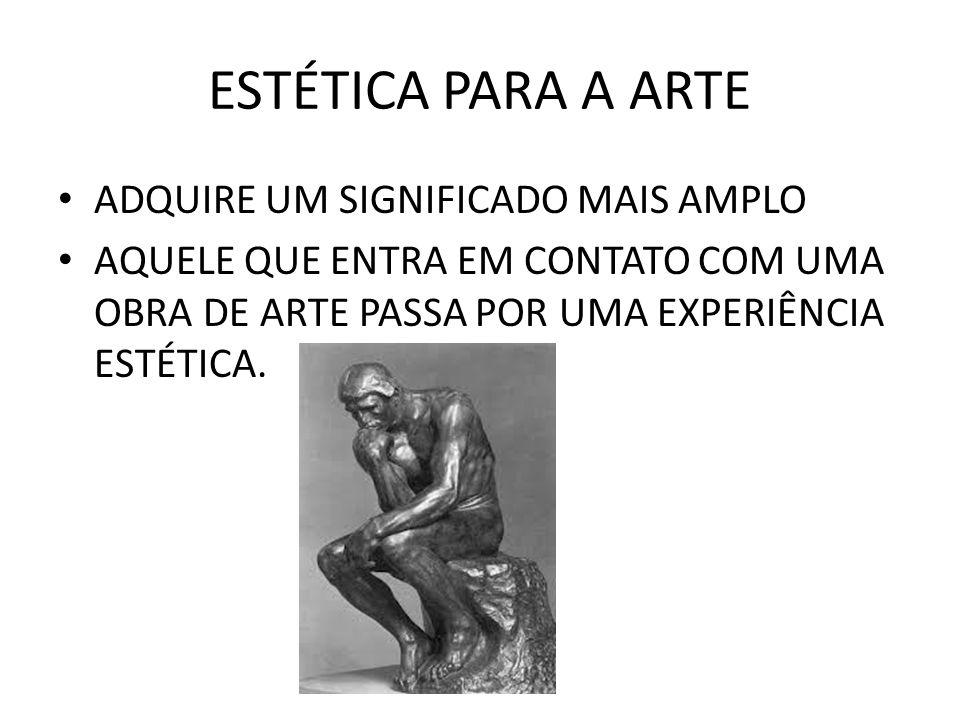 ESTÉTICA PARA A ARTE ADQUIRE UM SIGNIFICADO MAIS AMPLO AQUELE QUE ENTRA EM CONTATO COM UMA OBRA DE ARTE PASSA POR UMA EXPERIÊNCIA ESTÉTICA.