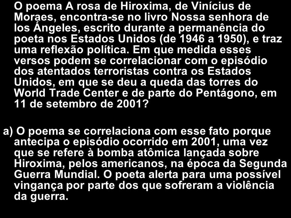 O poema A rosa de Hiroxima, de Vinícius de Moraes, encontra-se no livro Nossa senhora de los Ángeles, escrito durante a permanência do poeta nos Estad