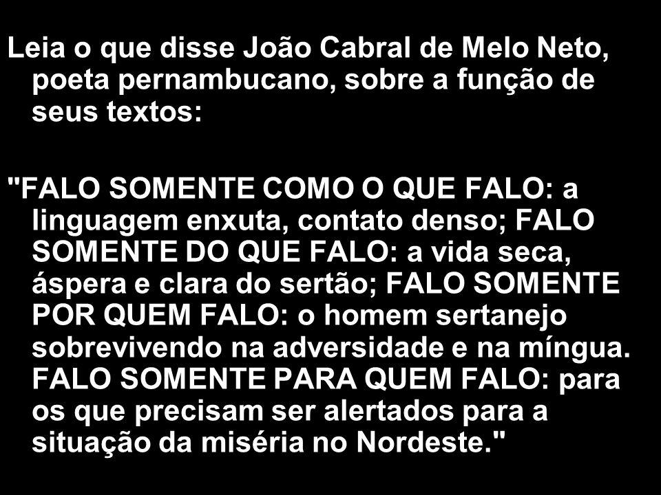 Leia o que disse João Cabral de Melo Neto, poeta pernambucano, sobre a função de seus textos: