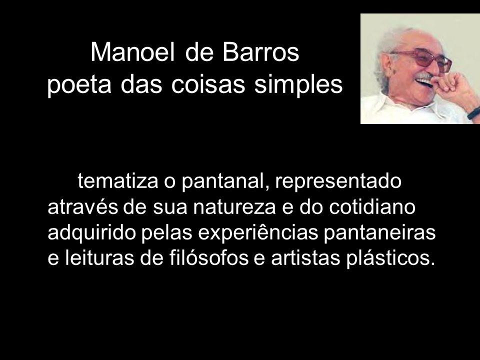 Manoel de Barros poeta das coisas simples tematiza o pantanal, representado através de sua natureza e do cotidiano adquirido pelas experiências pantan